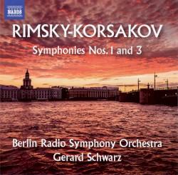 Symphonies nos. 1 and 3 by Rimsky-Korsakov ;   Berlin Radio Symphony Orchestra ,   Gerard Schwarz