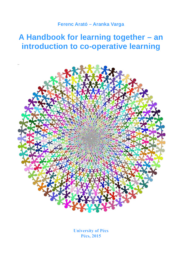 Ferenc Arató - Aranka Varga: A Handbook for learning together - an introduction to co-operative learning. University of Pécs, Pécs, 2015