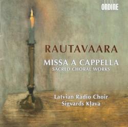 Missa a cappella: Sacred Choral Works by Einojuhani Rautavaara ;   Latvian Radio Choir ,   Sigvards Kļava